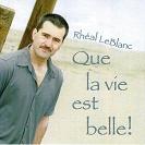 Rhéal LeBlanc - Que la vie est belle!