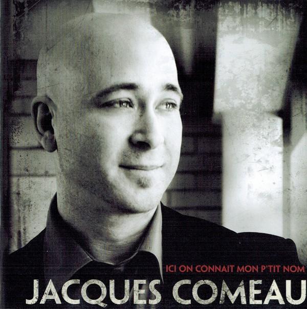 Jacques Comeau - Ici on connait mon p'tit nom
