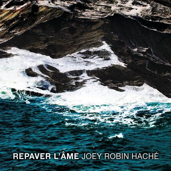 Joey Robin Haché - Repaver l'âme