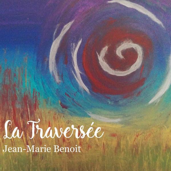 Jean-Marie Benoît - La Traversée