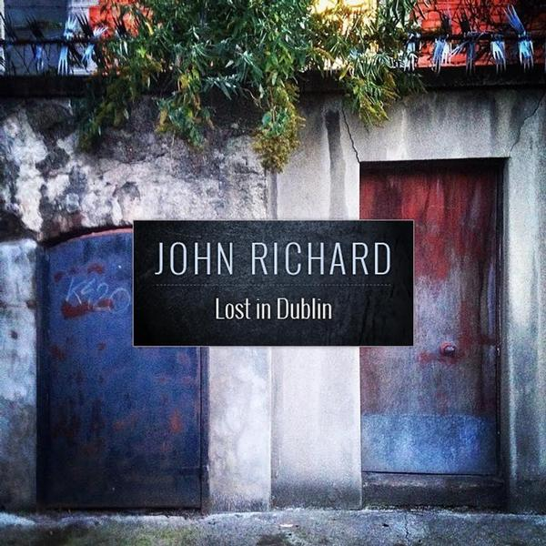 John Richard - Lost in Dublin