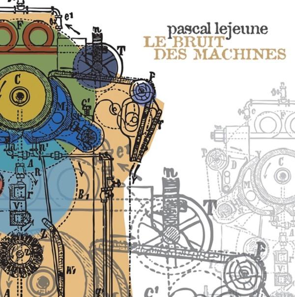 Pascal Lejeune - Le bruit des machines