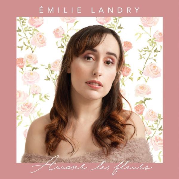 Émilie Landry - Arroser les fleurs