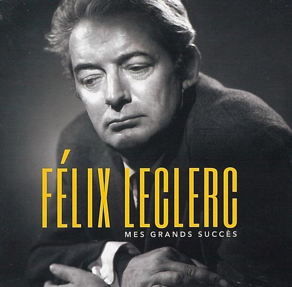 Félix Leclerc - Mes grands succès