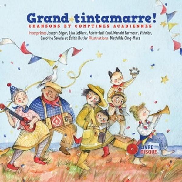 Grand Tintamarre (Joseph Edgar, Lisa LeBlanc, Vishten...) - Livre & CD (Chansons et comptines Acadiennes)