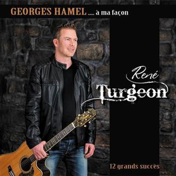 René Turgeon - Georges Hamel à ma façon