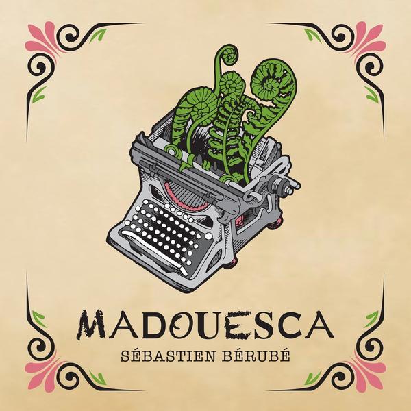 Sébastien Bérubé - Madouesca