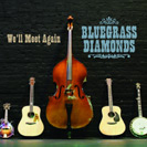 BlueGrass Diamonds - We'll meet again
