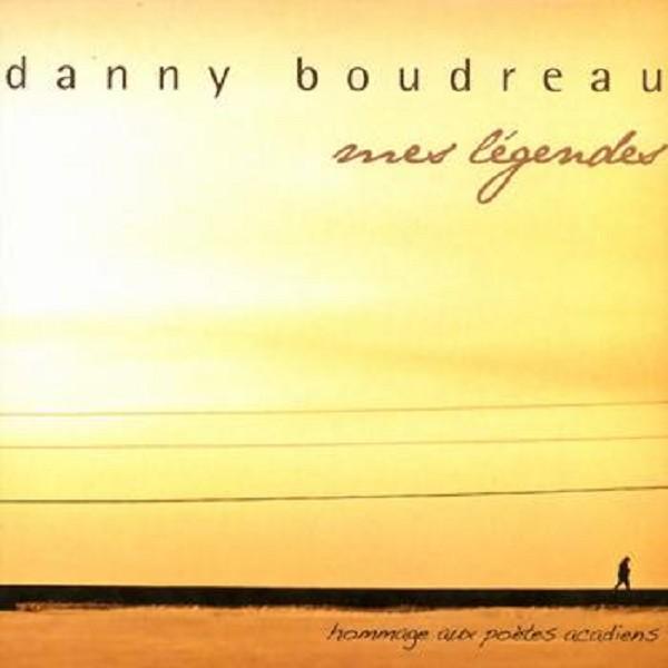 Danny Boudreau - mes légendes